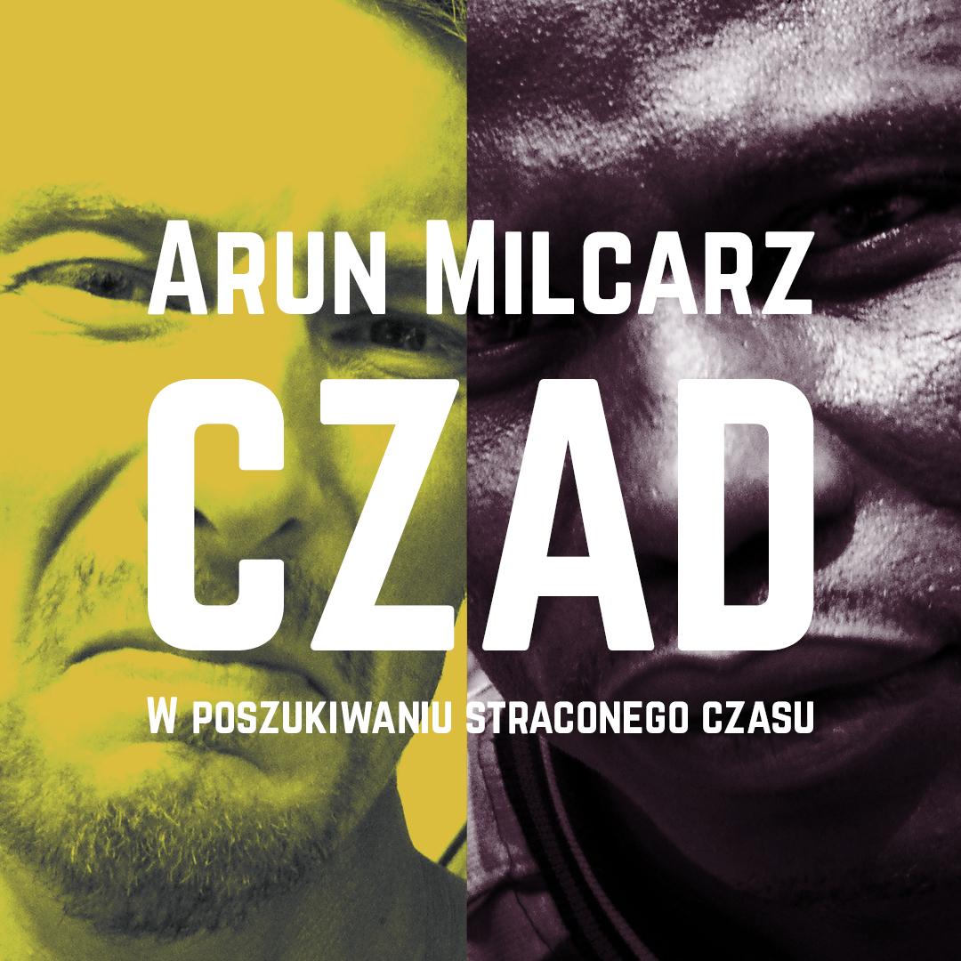 Arun Milcarz — Czad. W poszukiwaniu straconego…