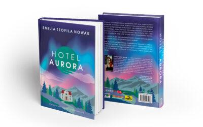 7 myśli o pisaniu, wydawaniu i marketingu na 19 dni przed premierą Hotelu Aurora