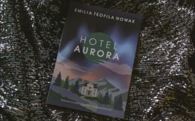 Hotel Aurora. Absolutnie NIE CZYTAJ mojej książki, jeśli…