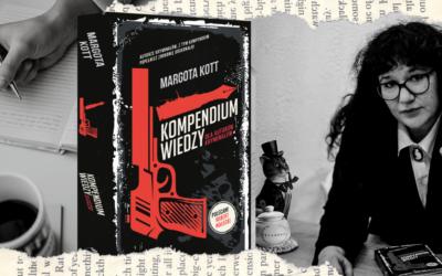 Wywiad z Margotą Kott, autorką Kompendium wiedzy dla autorów kryminałów